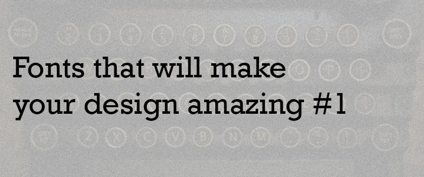 Fonts that will make your design amazing